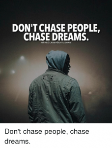 dont-chase-people-chase-dreams-othe-classy-gentleman-dont-chase-19151147
